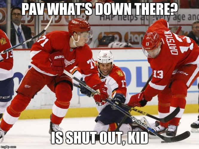 Shut Out Kid | PAV WHAT'S DOWN THERE? IS SHUT OUT, KID | image tagged in detroit red wings | made w/ Imgflip meme maker
