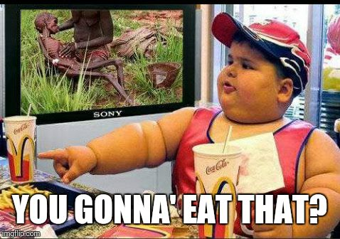 Fat people problems |  YOU GONNA' EAT THAT? | image tagged in kids these days | made w/ Imgflip meme maker