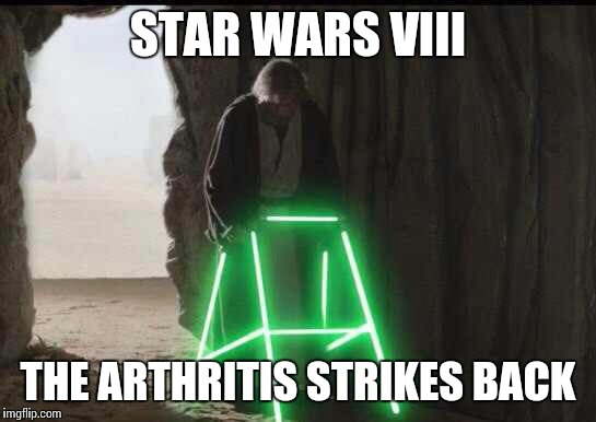 STAR WARS VIII THE ARTHRITIS STRIKES BACK | image tagged in old star wars,star wars,episode 8,handicapped | made w/ Imgflip meme maker