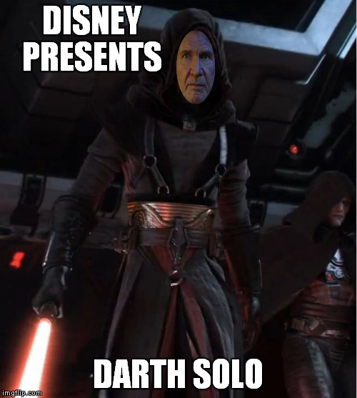 Dang it Disney you're doing it wrong! | DISNEY PRESENTS DARTH SOLO | image tagged in disney killed star wars,han solo,original meme | made w/ Imgflip meme maker