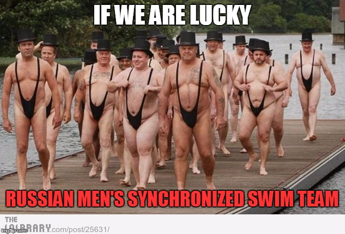 IF WE ARE LUCKY RUSSIAN MEN'S SYNCHRONIZED SWIM TEAM | made w/ Imgflip meme maker