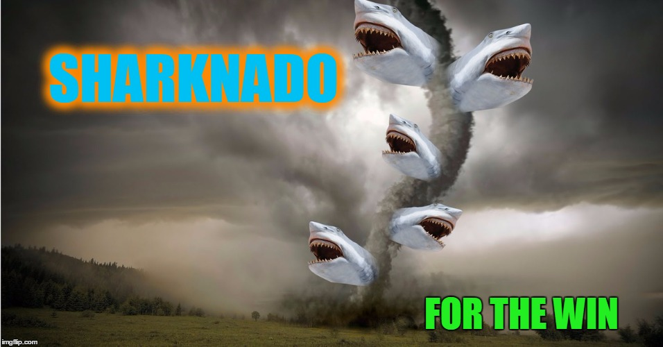 SHARKNADO FOR THE WIN | made w/ Imgflip meme maker
