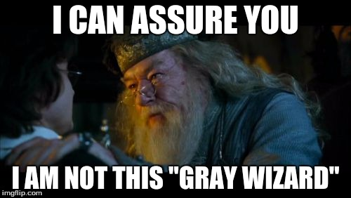 "Angry Dumbledore | I CAN ASSURE YOU I AM NOT THIS ""GRAY WIZARD"" 