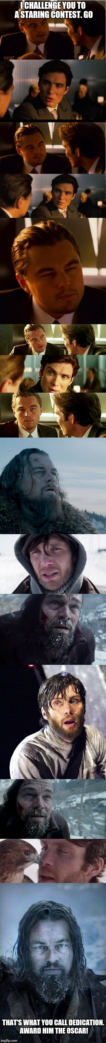 The most epic staring contest of all time! | I CHALLENGE YOU TO A STARING CONTEST. GO THAT'S WHAT YOU CALL DEDICATION. AWARD HIM THE OSCAR! | image tagged in memes,leonardo dicaprio,the revenant | made w/ Imgflip meme maker