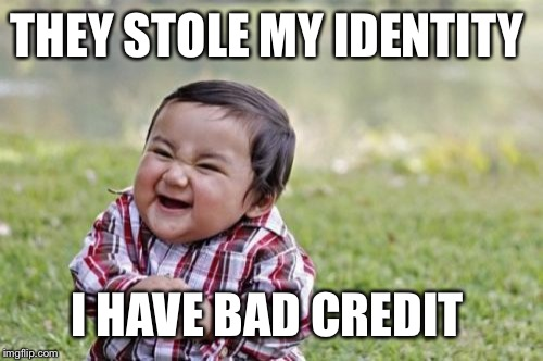 Evil Toddler Meme | THEY STOLE MY IDENTITY I HAVE BAD CREDIT | image tagged in memes,evil toddler | made w/ Imgflip meme maker