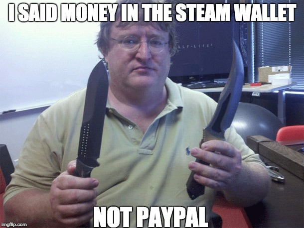 Gaben |  I SAID MONEY IN THE STEAM WALLET; NOT PAYPAL | image tagged in gaben | made w/ Imgflip meme maker