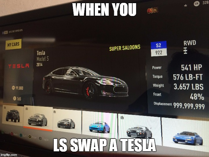 WHEN YOU LS SWAP A TESLA | image tagged in ls,swap,tesla,s,forza | made w/ Imgflip meme maker