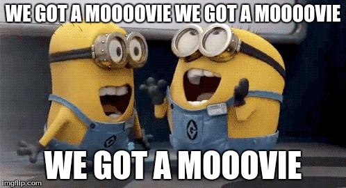 Excited Minions Meme | WE GOT A MOOOOVIE WE GOT A MOOOOVIE WE GOT A MOOOVIE | image tagged in memes,excited minions | made w/ Imgflip meme maker