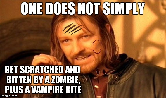 One Does Not Simply Meme | ONE DOES NOT SIMPLY GET SCRATCHED AND BITTEN BY A ZOMBIE, PLUS A VAMPIRE BITE | image tagged in memes,one does not simply | made w/ Imgflip meme maker
