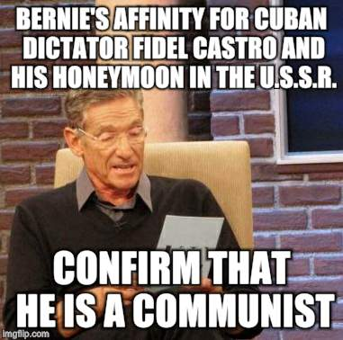 Maury Lie Detector Meme | BERNIE'S AFFINITY FOR CUBAN DICTATOR FIDEL CASTRO AND HIS HONEYMOON IN THE U.S.S.R. CONFIRM THAT HE IS A COMMUNIST | image tagged in memes,maury lie detector | made w/ Imgflip meme maker