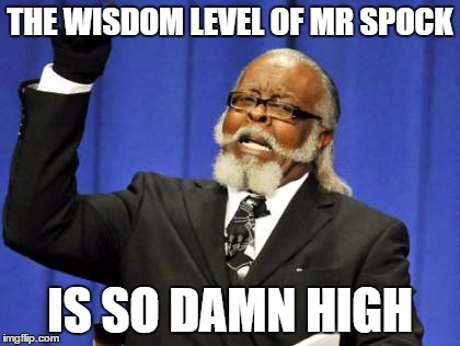 Too Damn High Meme | THE WISDOM LEVEL OF MR SPOCK IS SO DAMN HIGH | image tagged in memes,too damn high | made w/ Imgflip meme maker