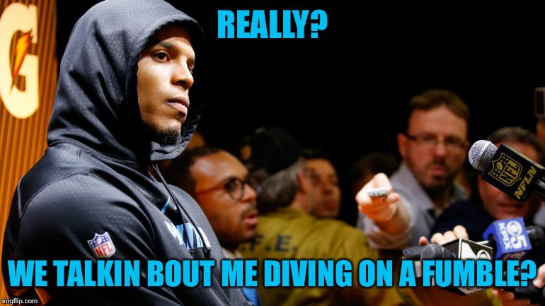 REALLY? WE TALKIN BOUT ME DIVING ON A FUMBLE? | image tagged in cam newton,sb50,allen iverson | made w/ Imgflip meme maker