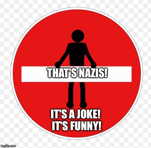 RED SIGN | THAT'S NAZIS! IT'S A JOKE! IT'S FUNNY! | image tagged in red sign | made w/ Imgflip meme maker