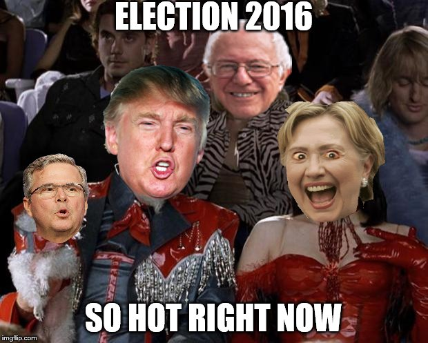 So Hot Right Now | ELECTION 2016 SO HOT RIGHT NOW | image tagged in memes,mugatu so hot right now,donald trump,hillary clinton,jeb bush,bernie sanders | made w/ Imgflip meme maker