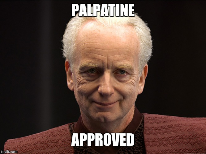 PALPATINE APPROVED | made w/ Imgflip meme maker