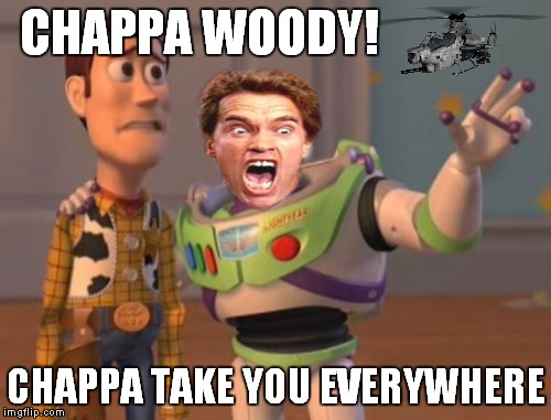 X, X Everywhere Meme | CHAPPA WOODY! CHAPPA TAKE YOU EVERYWHERE | image tagged in memes,x x everywhere | made w/ Imgflip meme maker