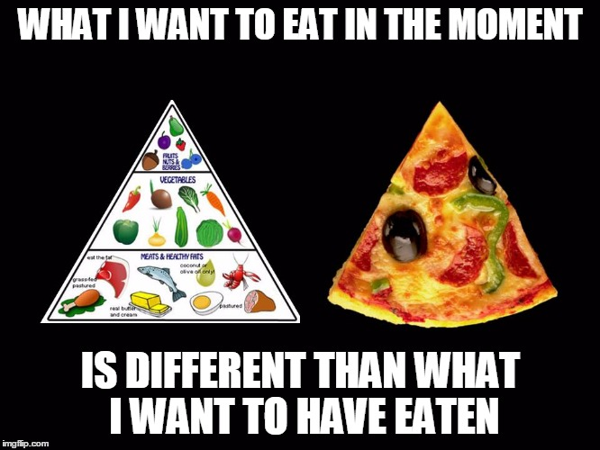 Food Pyramid | WHAT I WANT TO EAT IN THE MOMENT IS DIFFERENT THAN WHAT I WANT TO HAVE EATEN | image tagged in food pyramid | made w/ Imgflip meme maker