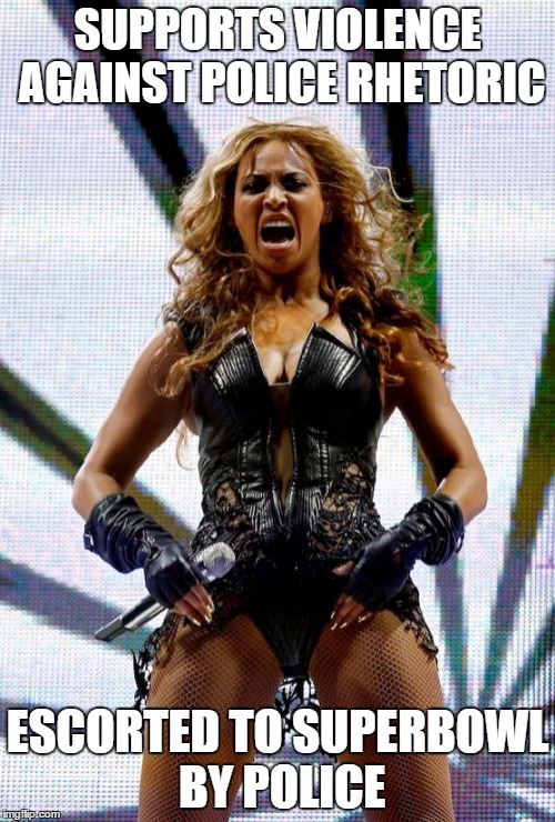 Beyonce Superbowl Yell Meme | SUPPORTS VIOLENCE AGAINST POLICE RHETORIC ESCORTED TO SUPERBOWL BY POLICE | image tagged in memes,beyonce superbowl yell | made w/ Imgflip meme maker
