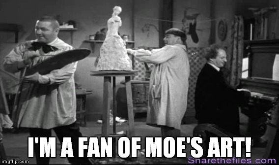 I'M A FAN OF MOE'S ART! | made w/ Imgflip meme maker
