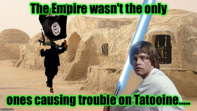 Jabba Akbar!! | The Empire wasn't the only ones causing trouble on Tatooine..... | image tagged in luke/isis,star wars,luke skywalker,jabba,memes,funny memes | made w/ Imgflip meme maker