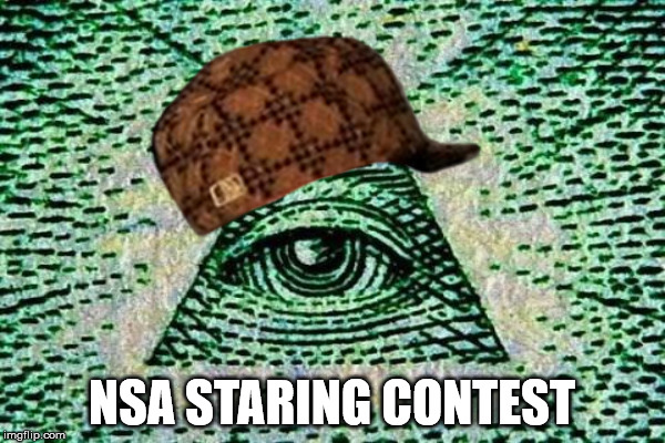 don't blink | NSA STARING CONTEST | image tagged in illuminati | made w/ Imgflip meme maker