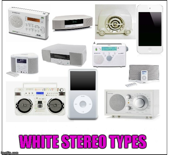 WHITE STEREO TYPES | made w/ Imgflip meme maker