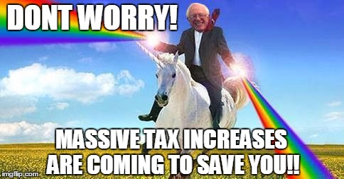 DONT WORRY! MASSIVE TAX INCREASES ARE COMING TO SAVE YOU!! | made w/ Imgflip meme maker