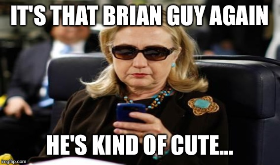 IT'S THAT BRIAN GUY AGAIN HE'S KIND OF CUTE... | made w/ Imgflip meme maker