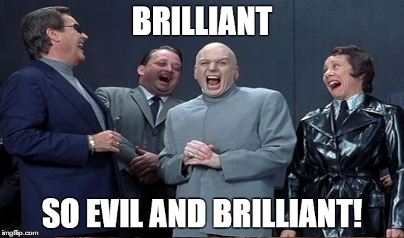 BRILLIANT SO EVIL AND BRILLIANT! | made w/ Imgflip meme maker