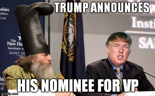 TRUMP ANNOUNCES HIS NOMINEE FOR VP | made w/ Imgflip meme maker