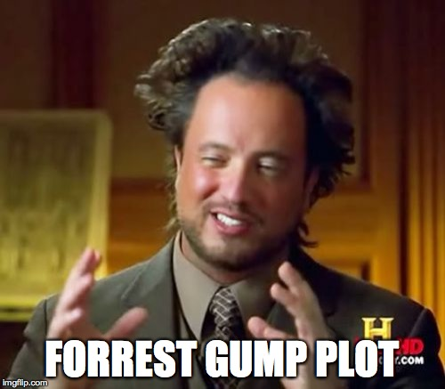 Ancient Aliens Meme | FORREST GUMP PLOT | image tagged in memes,ancient aliens | made w/ Imgflip meme maker