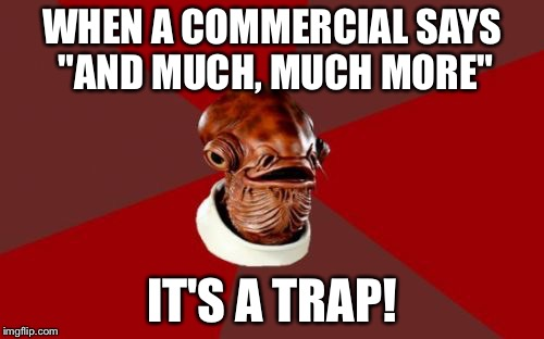"Admiral Ackbar Relationship Expert |  WHEN A COMMERCIAL SAYS ""AND MUCH, MUCH MORE""; IT'S A TRAP! 