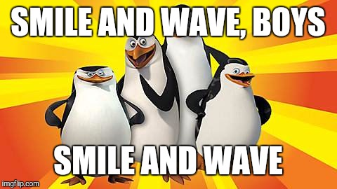Smile And Meme | SMILE AND WAVE, BOYS SMILE AND WAVE | image tagged in smile and meme | made w/ Imgflip meme maker