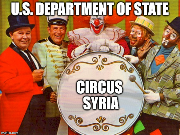 U.S. Department of State | U.S. DEPARTMENT OF STATE CIRCUS SYRIA | image tagged in circus,syria,war,usa,department of state | made w/ Imgflip meme maker