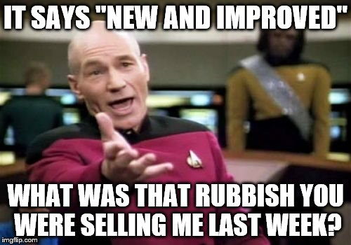 "It happens every few years | IT SAYS ""NEW AND IMPROVED"" WHAT WAS THAT RUBBISH YOU WERE SELLING ME LAST WEEK? 