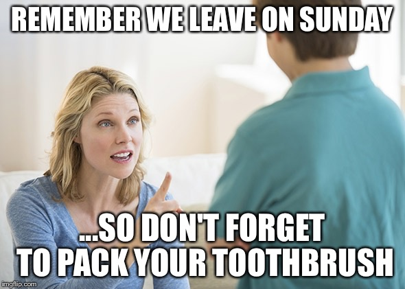Don't Forget Your Passport | REMEMBER WE LEAVE ON SUNDAY ...SO DON'T FORGET TO PACK YOUR TOOTHBRUSH | image tagged in don't forget your passport | made w/ Imgflip meme maker