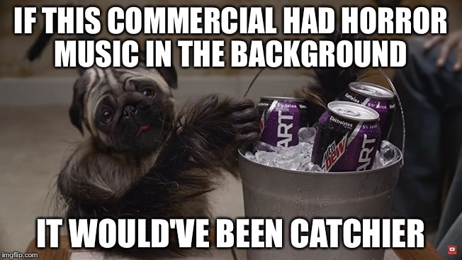 Puppy, monkey, baby |  IF THIS COMMERCIAL HAD HORROR MUSIC IN THE BACKGROUND; IT WOULD'VE BEEN CATCHIER | image tagged in puppymonkeybaby,so true memes,memes,superbowl 50,creepypasta | made w/ Imgflip meme maker