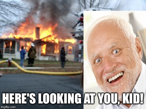 Disaster Girl Meme | HERE'S LOOKING AT YOU, KID! | image tagged in memes,disaster girl | made w/ Imgflip meme maker
