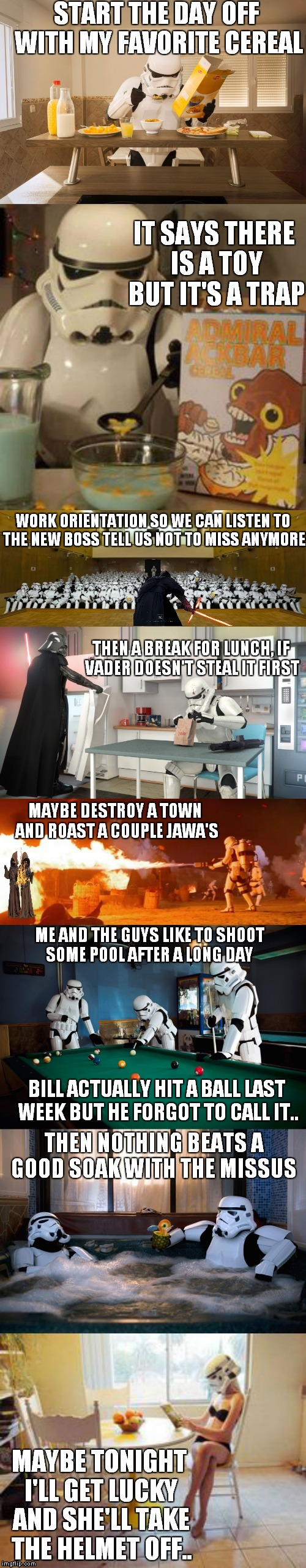 A day in the life of a Stormtrooper... | BILL ACTUALLY HIT A BALL LAST WEEK BUT HE FORGOT TO CALL IT.. | image tagged in star wars,wookie riding a squirrel killing nazis your argument is invalid,stormtrooper | made w/ Imgflip meme maker