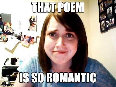 THAT POEM IS SO ROMANTIC | made w/ Imgflip meme maker