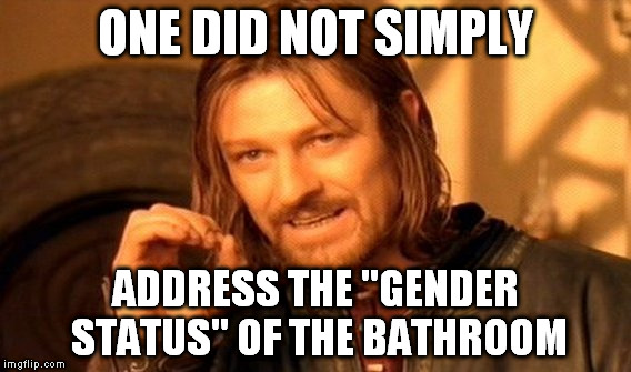 "One Does Not Simply Meme | ONE DID NOT SIMPLY ADDRESS THE ""GENDER STATUS"" OF THE BATHROOM 