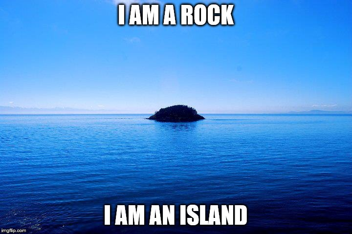 i am a rock i This song is about a recluse locking himself away from the world when he says,  i am a rock, i am an island, he means away from everything and everyone.