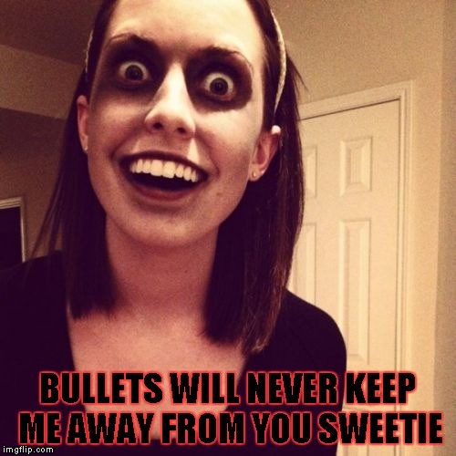 BULLETS WILL NEVER KEEP ME AWAY FROM YOU SWEETIE | made w/ Imgflip meme maker