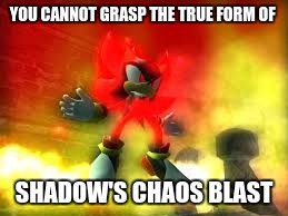 YOU CANNOT GRASP THE TRUE FORM OF SHADOW'S CHAOS BLAST | image tagged in earthbound,giygas,shadow the hedgehog,sonic the hedgehog | made w/ Imgflip meme maker