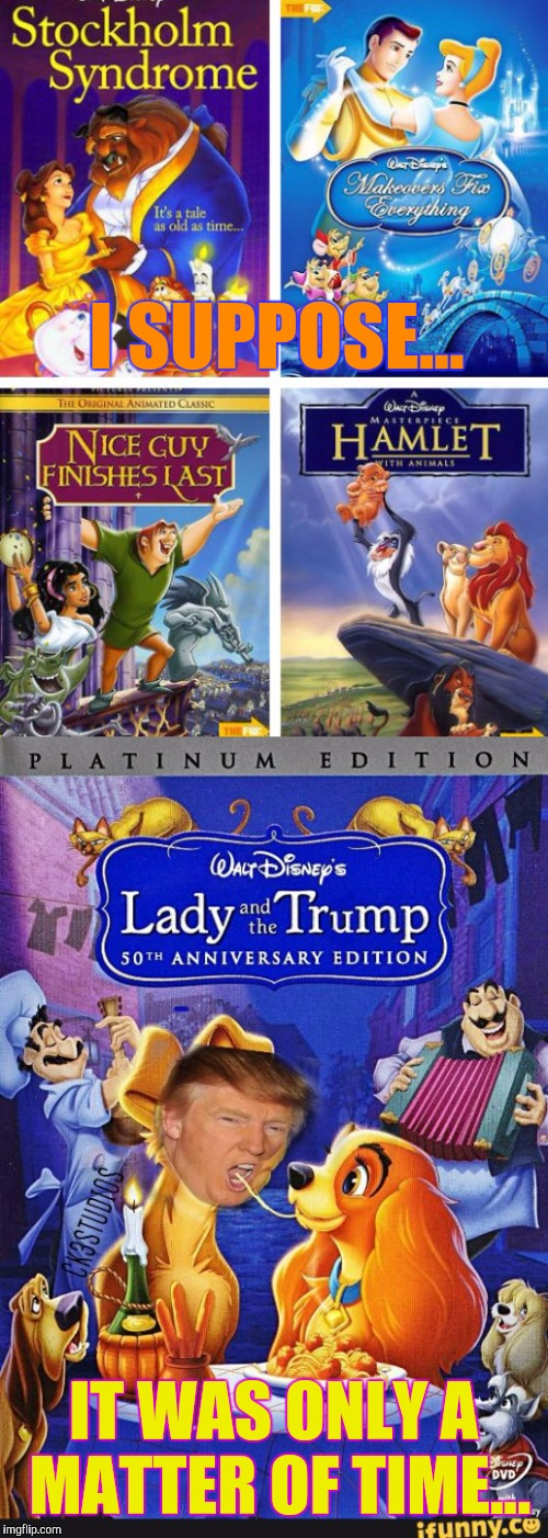 I Know Disney Has Been On a Downhill Spiral For a While, But... | I SUPPOSE... IT WAS ONLY A MATTER OF TIME... | image tagged in donald trump,disney,cinderella,lion king,hall of fame,front page | made w/ Imgflip meme maker