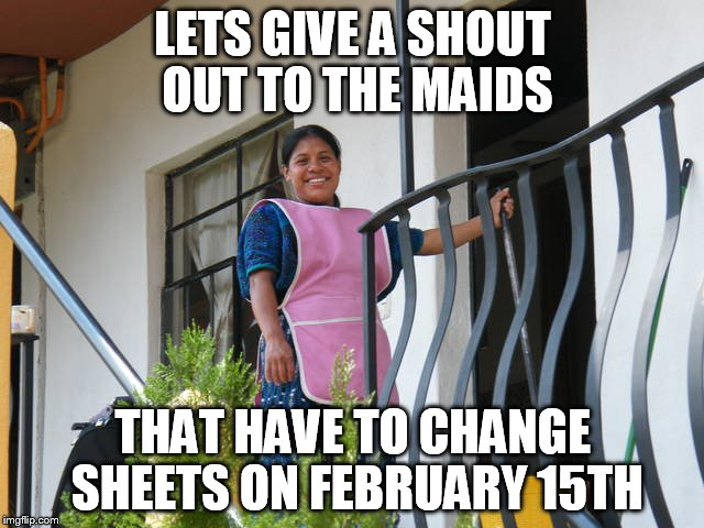 VDay Disaster |  LETS GIVE A SHOUT OUT TO THE MAIDS; THAT HAVE TO CHANGE SHEETS ON FEBRUARY 15TH | image tagged in hotel,motel,cleaning,bacteria,awful,mess | made w/ Imgflip meme maker