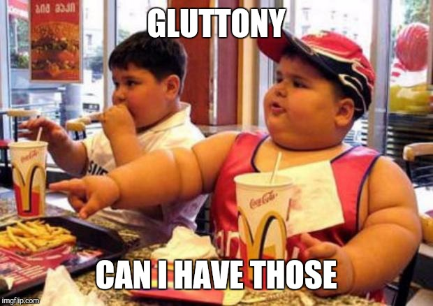 Seven deadly sins GLUTTONY | GLUTTONY CAN I HAVE THOSE | image tagged in mcdonald's fat boy,gluten,funny memes,fat,diet | made w/ Imgflip meme maker