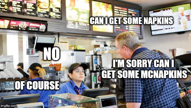 Confused McDonalds Cashier | CAN I GET SOME NAPKINS NO I'M SORRY CAN I GET SOME MCNAPKINS OF COURSE | image tagged in confused mcdonalds cashier | made w/ Imgflip meme maker