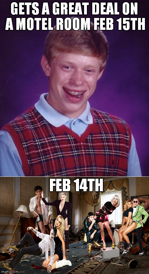 There's not enough bleach for that! | GETS A GREAT DEAL ON A MOTEL ROOM FEB 15TH FEB 14TH | image tagged in bad luck brian,charlie sheen,marilyn manson,miley cyrus,britney spears,beyonce | made w/ Imgflip meme maker