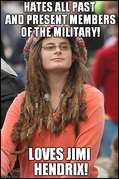 If you don't get it, look it up before you comment. | HATES ALL PAST AND PRESENT MEMBERS OF THE MILITARY! LOVES JIMI HENDRIX! | image tagged in memes,college liberal,jimi hendrix | made w/ Imgflip meme maker